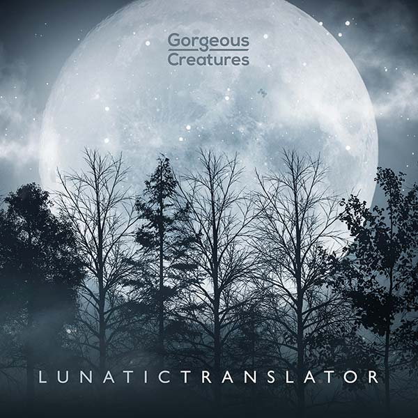 Lunatic Translator by Gorgeous Creatures